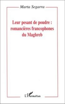 Leur pesant de poudre : romancières francophones du Maghreb - MartaSegarra