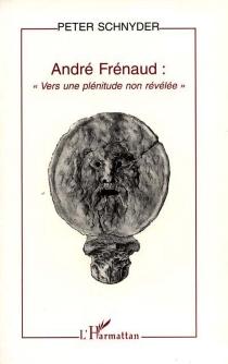 André Frénaud : vers une plénitude non révélée - PeterSchnyder