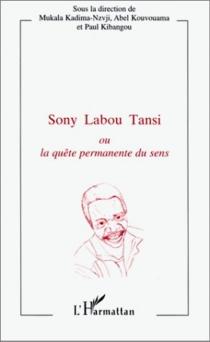 Sony Labou Tansi ou La quête permanente du sens : actes du colloque international tenu à Brazzaville, les 13, 14 et 15 juin 1996 -