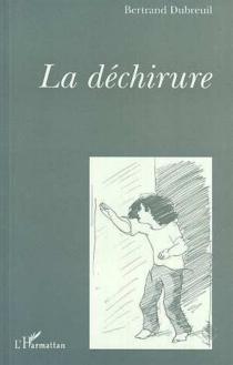 La déchirure - BertrandDubreuil