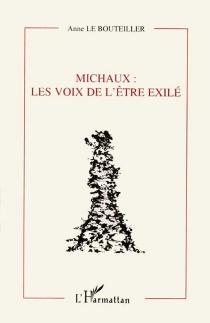 Michaux, les voix de l'être exilé - AnneLe Bouteiller