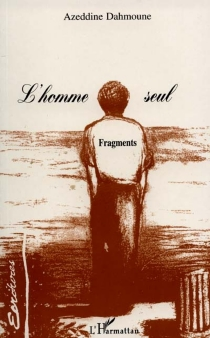L'homme seul : fragments - AzeddineDahmoune