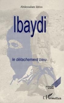 Ibaydi : le détachement bleu - AbdessalamIdriss