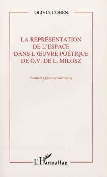 La représentation de l'espace dans l'oeuvre poétique de O.V. de L. Milosz : lointains fanés et silencieux - Olivia-JeanneCohen