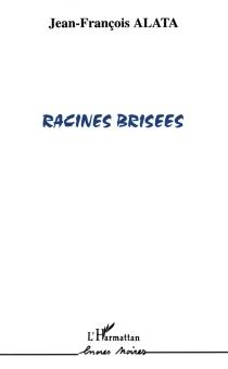 Racines brisées - Jean-FrançoisAlata