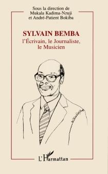 Sylvain Bemba : l'écrivain, le journaliste, le musicien, 1934-1995 -