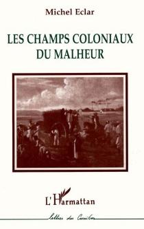 Les champs coloniaux du malheur - MichelÉclar