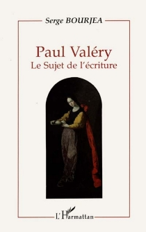 Paul Valéry : le sujet et l'écriture - SergeBourjea