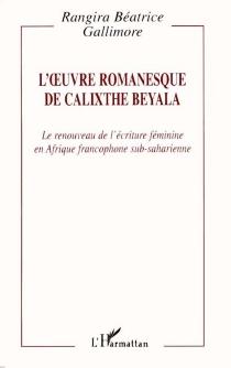 L'oeuvre romanesque de Calixthe Beyala : le renouveau de l'écriture féminine en Afrique francophone sub-saharienne - Rangira BéatriceGallimore