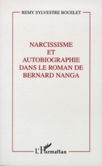 Narcissisme et autobiographie dans le roman de Bernard Nanga - Rémy SylvestreBouelet
