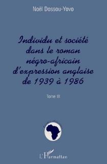 Individu et société dans le roman négro-africain d'expression anglaise de 1939 à 1986 - NoëlDossou-Yovo