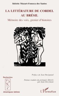 La littérature de Cordel au Brésil : mémoire des voix, grenier d'histoires - IdeletteMuzart Fonseca dos Santos