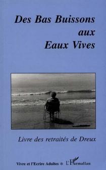 Des Bas Buissons aux Eaux Vives : livre des retraités de Dreux -