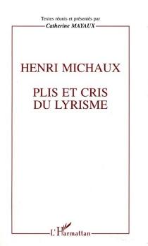 Henri Michaux : plis et cris du lyrisme -