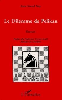 Le dilemme de Pelikan - Jean-GérardNay