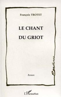Le chant du Griot - FrançoisTrotet