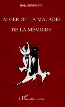 Alger ou La maladie de la mémoire : l'année des passages - RédaBensmaïa
