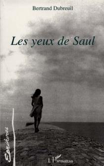 Les yeux de Saul - BertrandDubreuil