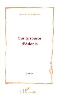 Sur la source d'Adonis - AntoineMaalouf