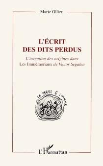 L'écrit des dits perdus : l'invention des origines dans les Immémoriaux de Victor Segalen - MarieOllier