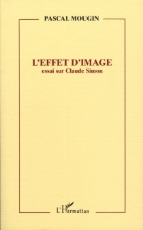 L'effet d'image : essai sur Claude Simon - PascalMougin