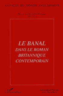 Le banal dans le roman britannique contemporain : actes du colloque Fictions anglaises contemporaines -