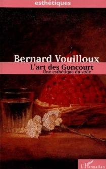 L'art des Goncourt : une esthétique du style - BernardVouilloux