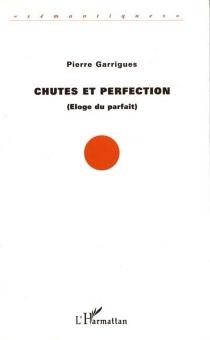 Chutes et perfection : éloge du parfait - PierreGarrigues