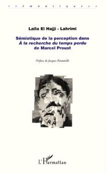 Sémiotique de la perception dans A la recherche du temps perdu de Marcel Proust - Laïla el-Hajji-Lahrimi