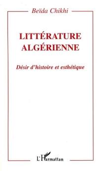 Littérature algérienne : désir d'histoire et esthétique - BeïdaChikhi