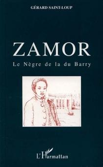 Zamor : le Nègre de la Du Barry - GérardSaint-Loup