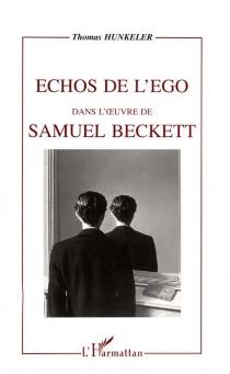 Echos de l'ego dans l'oeuvre de Samuel Beckett - ThomasHunkeler