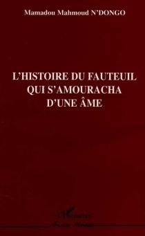 L'histoire du fauteuil qui s'amouracha d'une âme - Mamadou MahmoudN'Dongo