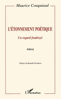 L'étonnement poétique : un regard foudroyé - MauriceCouquiaud
