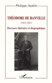 Théodore de Banville (1823-1891) : parcours littéraire et biographique - PhilippeAndrès