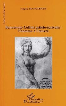 Benvenuto Cellini artiste-écrivain, l'homme à l'oeuvre - AngelaBiancofiore