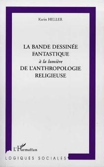 La bande dessinée fantastique à la lumière de l'anthropologie religieuse - KarinHeller