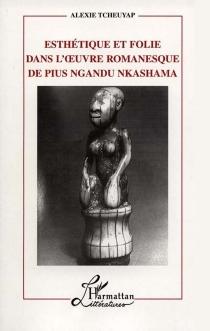 Esthétique et folie dans l'oeuvre romanesque de Pius Ngandu Nkashama - AlexieTcheuyap