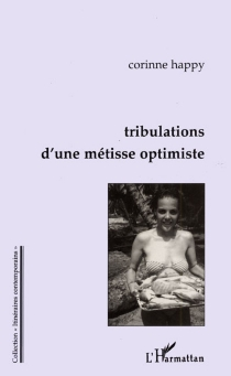 Tribulations d'une Métisse optimiste - Corinne Happy