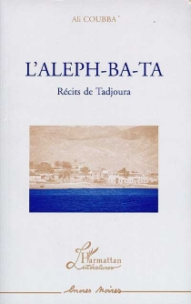 L'aleph-ba-ta : récits de Tadjoura - AliCoubba