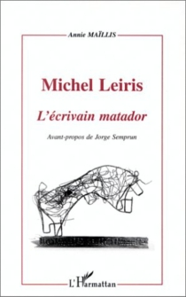 Michel Leiris : l'écrivain matador - AnnieMaïllis