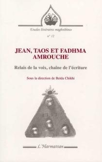 Jean, Taos et Fadhma Amrouche : relais de la voix, chaîne de l'écriture -