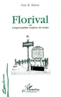 Florival ou L'imperceptible éraflure du temps - Guy B.Simon