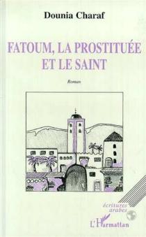 Fatoum, la prostituée et le saint - DouniaCharaf