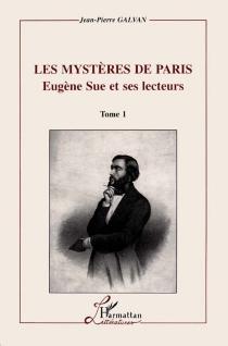 Les mystères de Paris : Eugène Sue et ses lecteurs - Jean-PierreGalvan