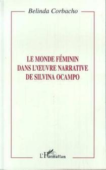 Le monde féminin dans l'oeuvre narrative de Silvina Ocampo - BelindaCorbacho Martinez