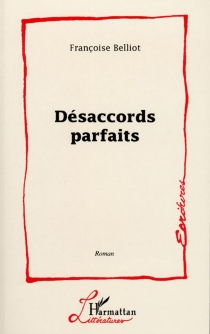 Désaccords parfaits - Françoise Belliot