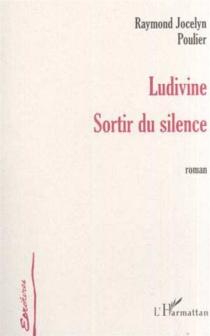 Ludivine, sortir du silence - Raymond JocelynPoulier