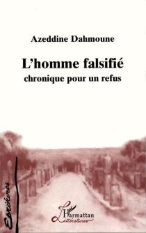 L'homme falsifié : chronique pour un refus - AzeddineDahmoune
