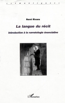 La langue du récit : introduction à la narratologie énonciative - René Rivara